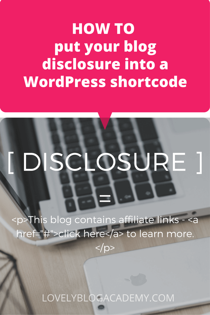 Save time by turning your blog's disclosure into a resuable shortcode. LovelyBlogAcademy.com