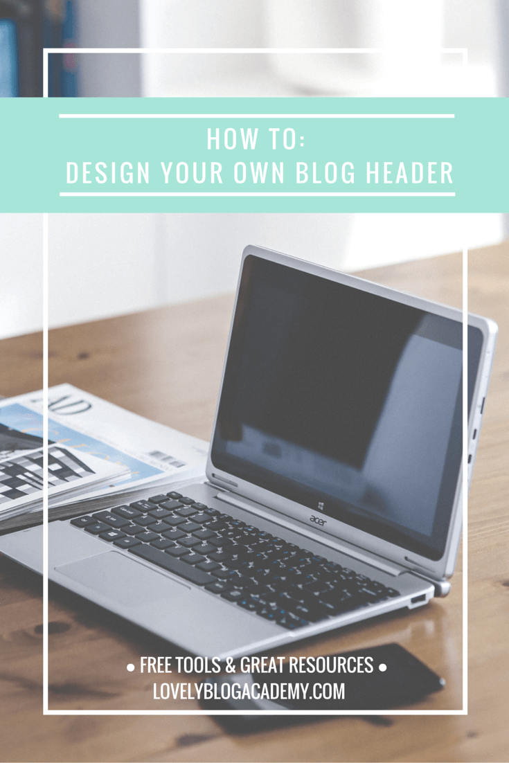 How to design your own blog header (FOR FREE) at LovelyBlogAcademy.com